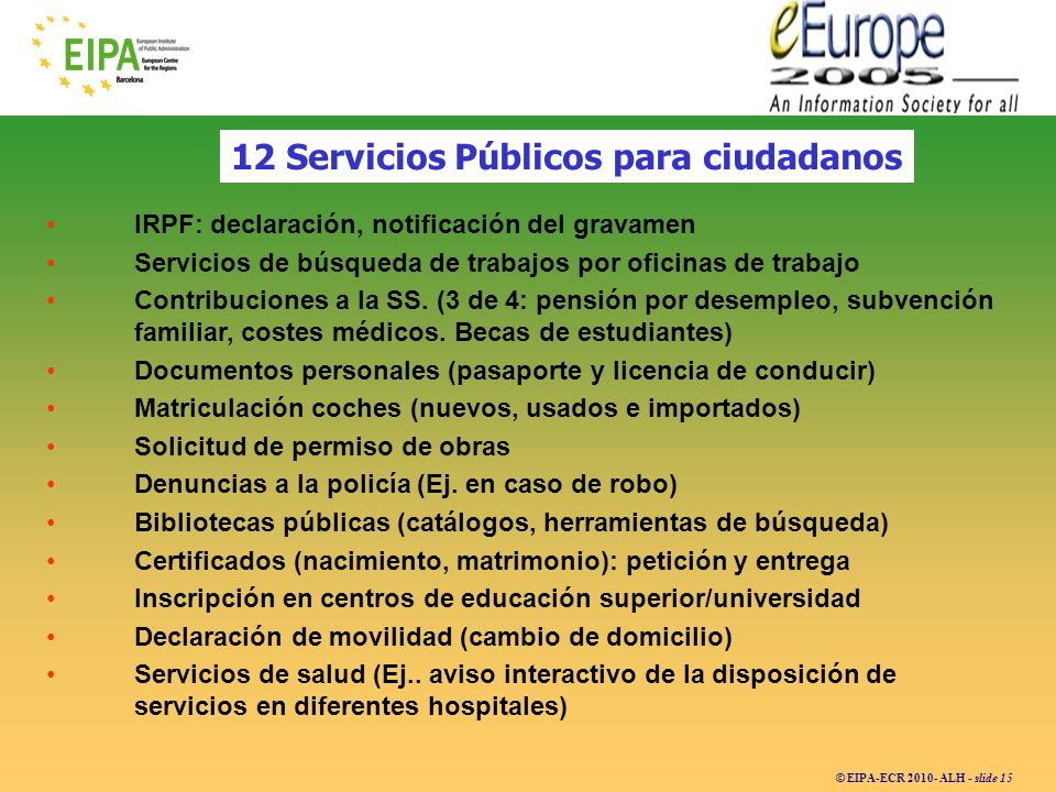 © EIPA-ECR 2010- ALH - slide 15 IRPF: declaración, notificación del gravamen Servicios de búsqueda de trabajos por oficinas de trabajo Contribuciones