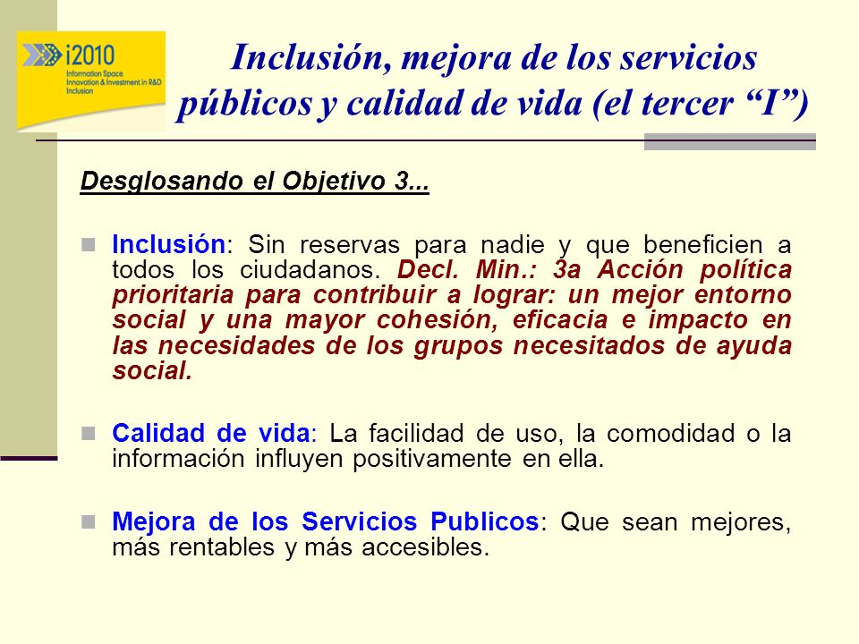 Inclusión, mejora de los servicios públicos y calidad de vida (el tercer I) Desglosando el Objetivo 3... Inclusión: Sin reservas para nadie y que bene