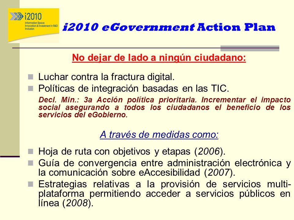 i2010 eGovernment Action Plan No dejar de lado a ningún ciudadano: Luchar contra la fractura digital. Políticas de integración basadas en las TIC. Dec
