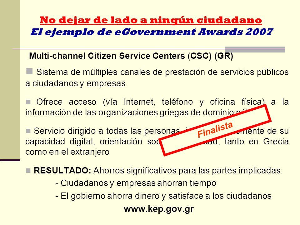 No dejar de lado a ningún ciudadano El ejemplo de eGovernment Awards 2007 Multi-channel Citizen Service Centers (CSC) (GR) Sistema de múltiples canale
