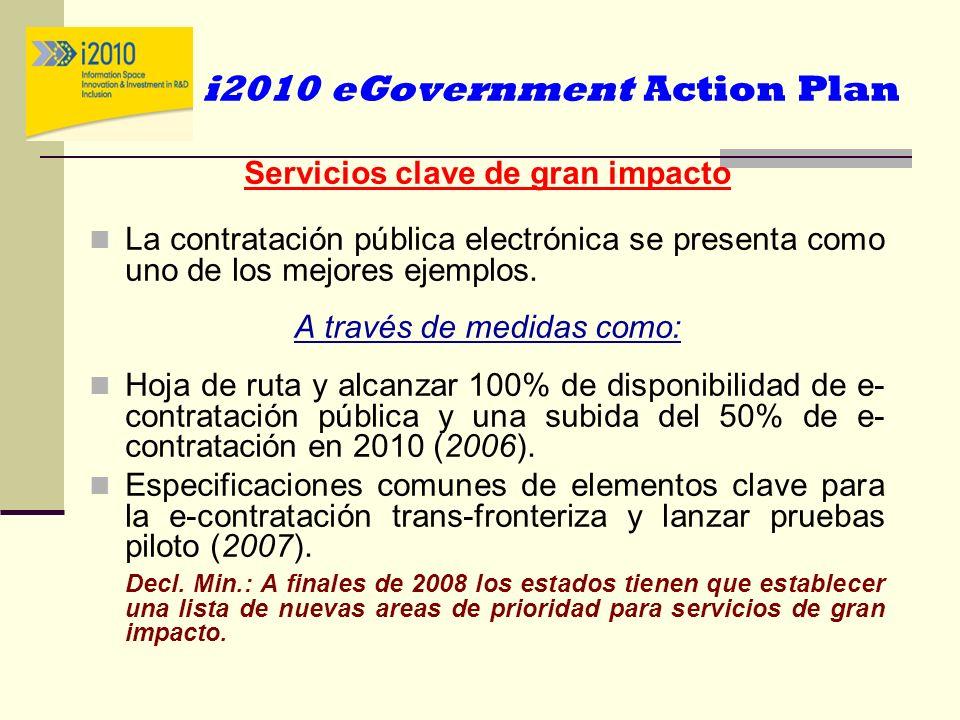 i2010 eGovernment Action Plan Servicios clave de gran impacto La contratación pública electrónica se presenta como uno de los mejores ejemplos. A trav