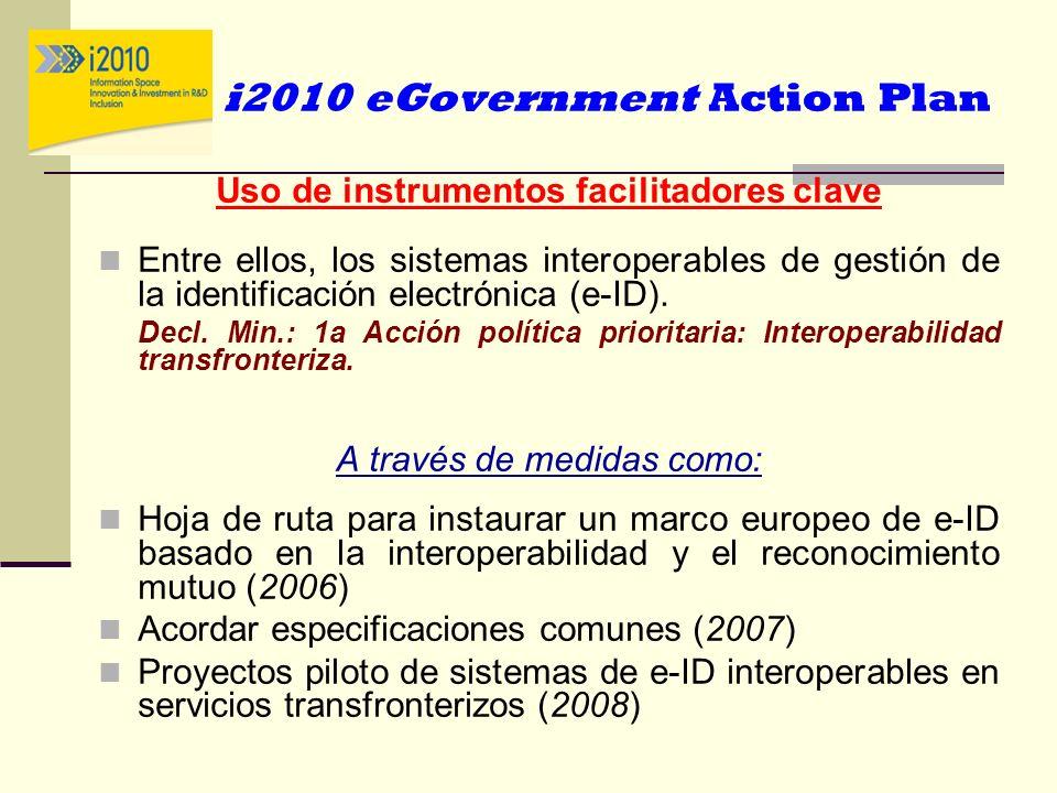 i2010 eGovernment Action Plan Uso de instrumentos facilitadores clave Entre ellos, los sistemas interoperables de gestión de la identificación electró