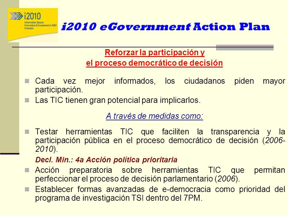 i2010 eGovernment Action Plan Reforzar la participación y el proceso democrático de decisión Cada vez mejor informados, los ciudadanos piden mayor par