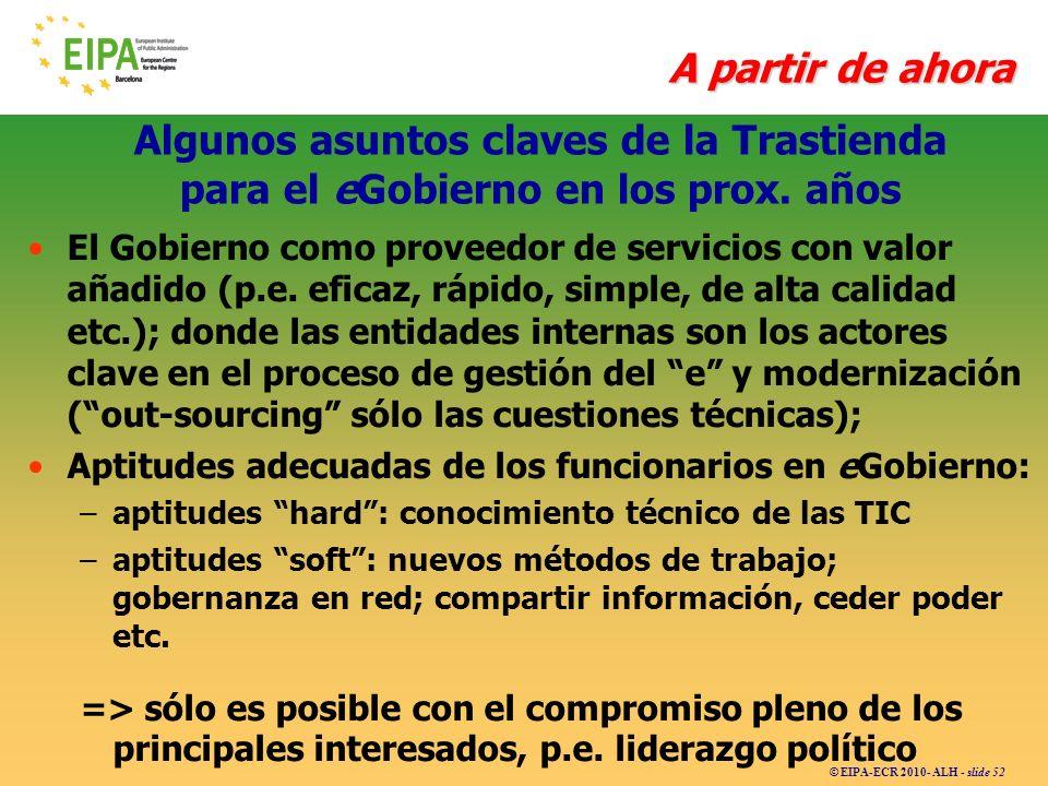© EIPA-ECR 2010- ALH - slide 52 Algunos asuntos claves de la Trastienda para el eGobierno en los prox. años El Gobierno como proveedor de servicios co