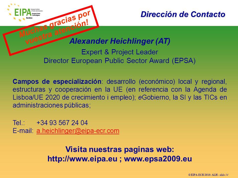 © EIPA-ECR 2010- ALH - slide 54 Alexander Heichlinger (AT) Expert & Project Leader Director European Public Sector Award (EPSA) Campos de especializac
