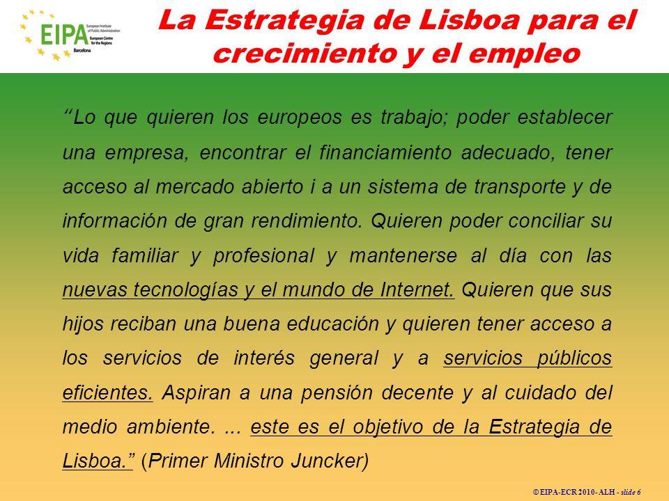 © EIPA-ECR 2010- ALH - slide 6 Lo que quieren los europeos es trabajo; poder establecer una empresa, encontrar el financiamiento adecuado, tener acces