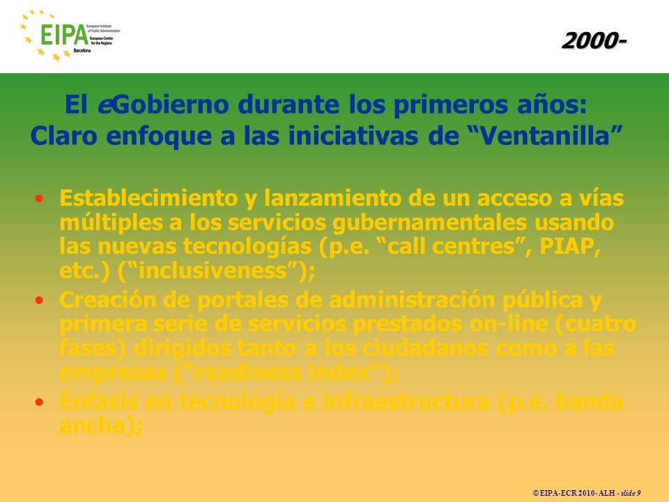 © EIPA-ECR 2010- ALH - slide 9 El eGobierno durante los primeros años: Claro enfoque a las iniciativas de Ventanilla Establecimiento y lanzamiento de