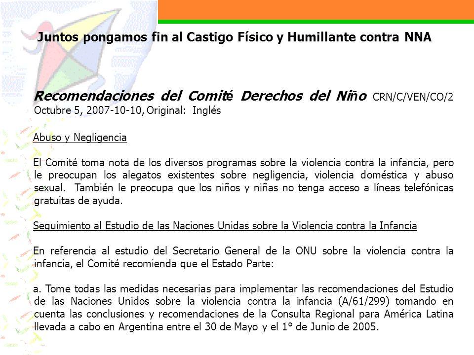 Recomendaciones del Comit é Derechos del Ni ñ o CRN/C/VEN/CO/2 Octubre 5, 2007-10-10, Original: Inglés Abuso y Negligencia El Comité toma nota de los