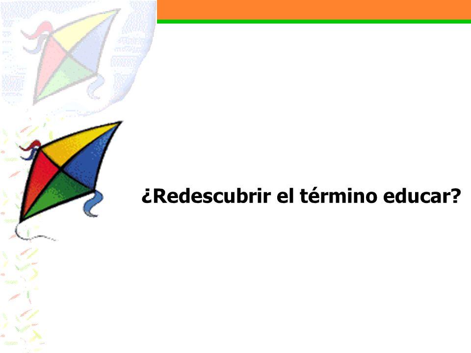 ¿Redescubrir el término educar?