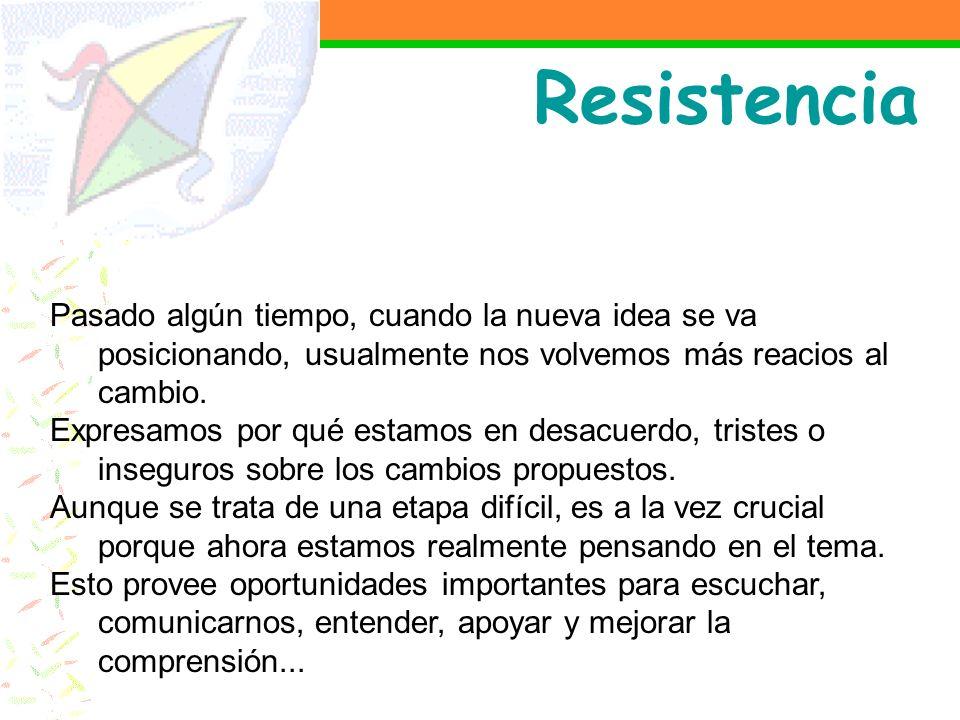 Resistencia Pasado algún tiempo, cuando la nueva idea se va posicionando, usualmente nos volvemos más reacios al cambio. Expresamos por qué estamos en
