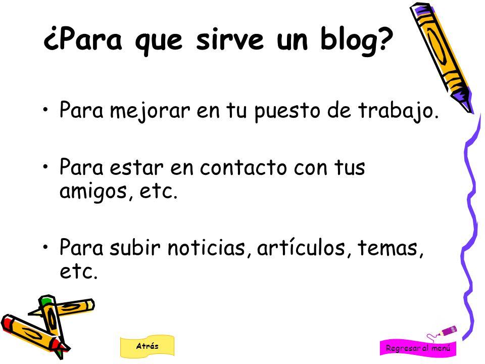 ¿Para que sirve un blog? Para mejorar en tu puesto de trabajo. Para estar en contacto con tus amigos, etc. Para subir noticias, artículos, temas, etc.