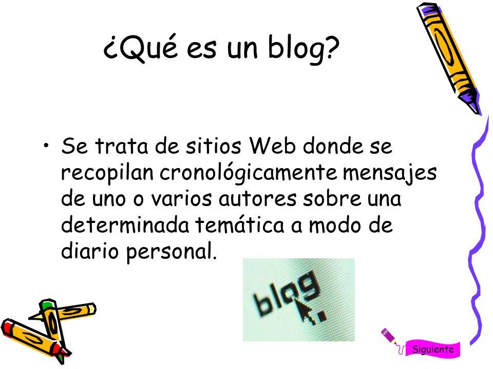 ¿Qué es un blog? Se trata de sitios Web donde se recopilan cronológicamente mensajes de uno o varios autores sobre una determinada temática a modo de