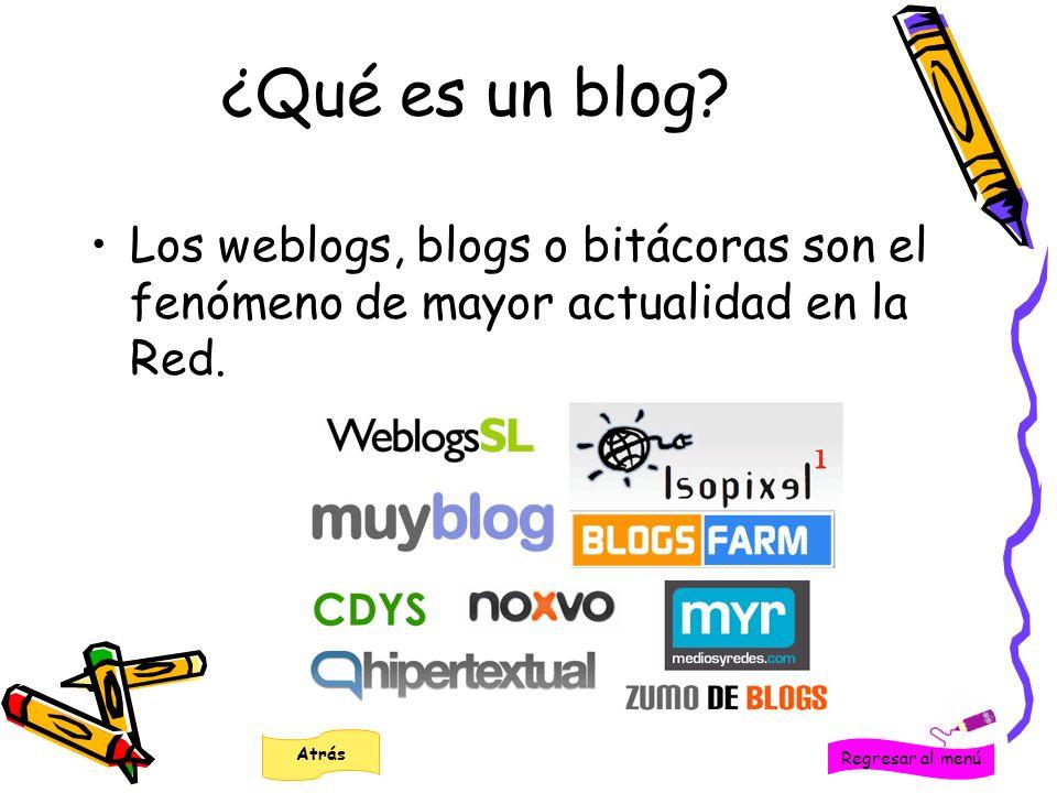 ¿Qué es un blog? Los weblogs, blogs o bitácoras son el fenómeno de mayor actualidad en la Red. Regresar al menú Atrás
