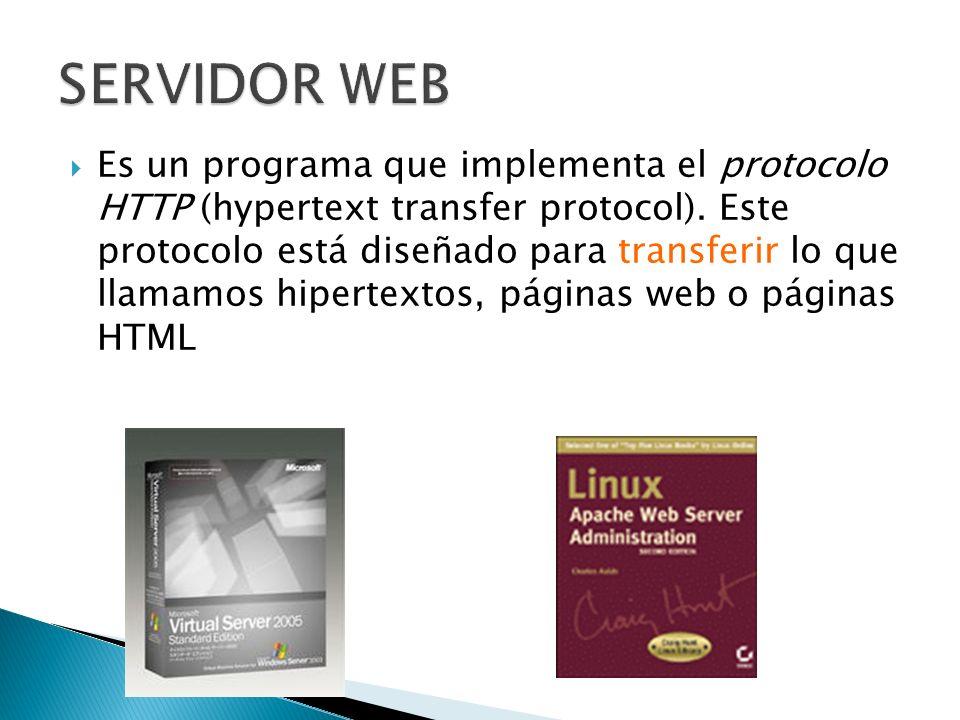 Es un programa que implementa el protocolo HTTP (hypertext transfer protocol). Este protocolo está diseñado para transferir lo que llamamos hipertexto
