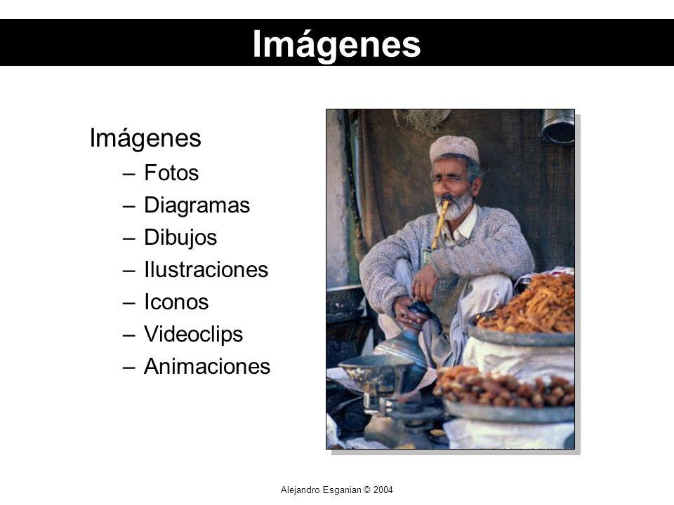 Alejandro Esganian © 2004 Imágenes –Fotos –Diagramas –Dibujos –Ilustraciones –Iconos –Videoclips –Animaciones Imágenes