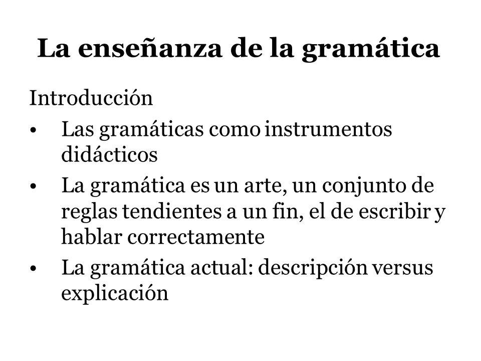 La enseñanza de la gramática Introducción Las gramáticas como instrumentos didácticos La gramática es un arte, un conjunto de reglas tendientes a un f