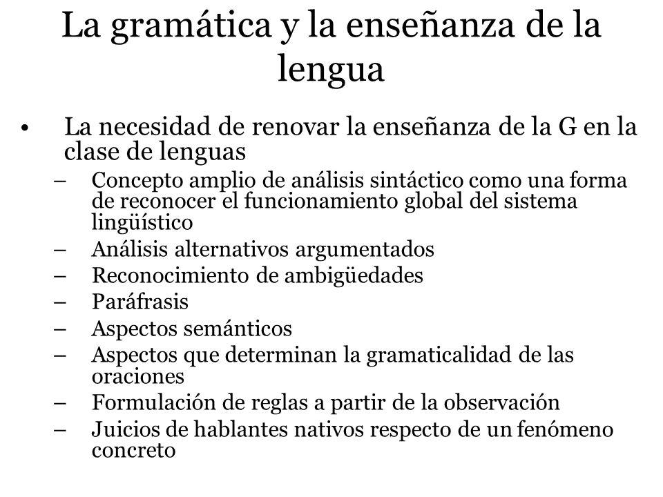 La gramática y la enseñanza de la lengua La necesidad de renovar la enseñanza de la G en la clase de lenguas –Concepto amplio de análisis sintáctico c