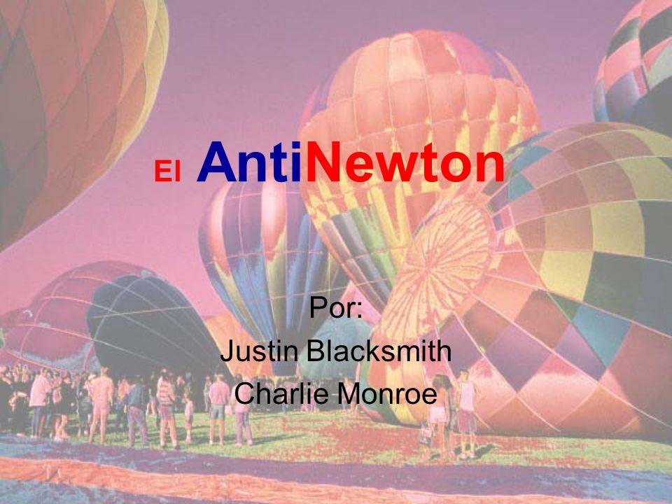 El AntiNewton Por: Justin Blacksmith Charlie Monroe