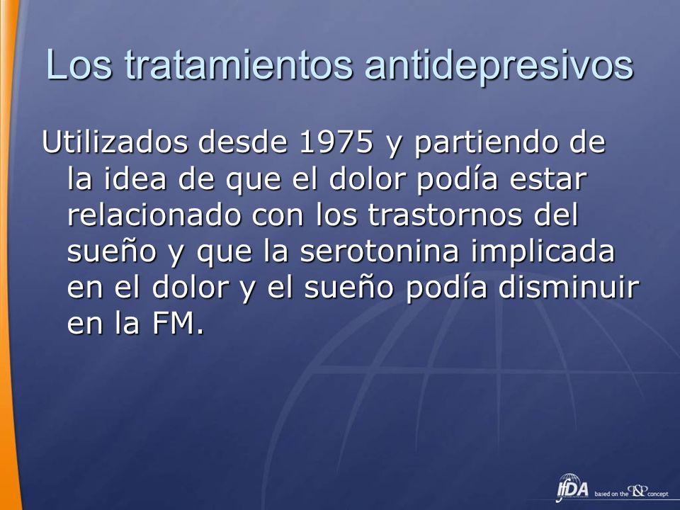Los tratamientos antidepresivos Utilizados desde 1975 y partiendo de la idea de que el dolor podía estar relacionado con los trastornos del sueño y qu