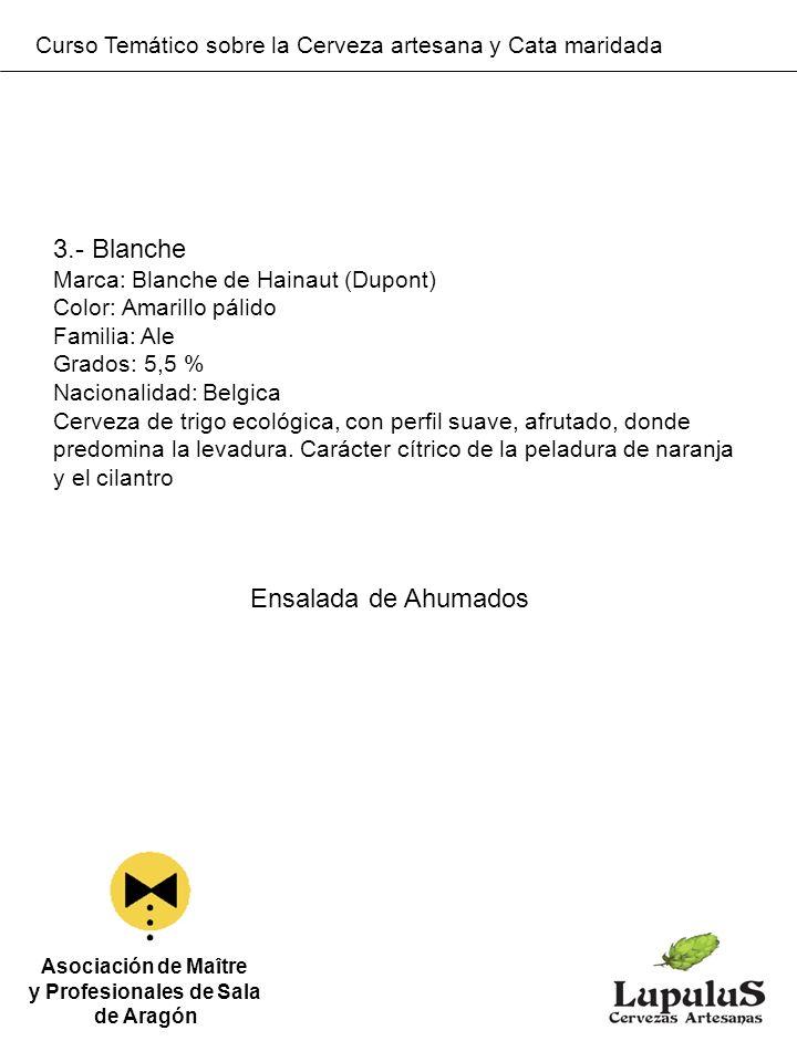 Curso Temático sobre la Cerveza artesana y Cata maridada Asociación de Maître y Profesionales de Sala de Aragón 3.- Blanche Marca: Blanche de Hainaut