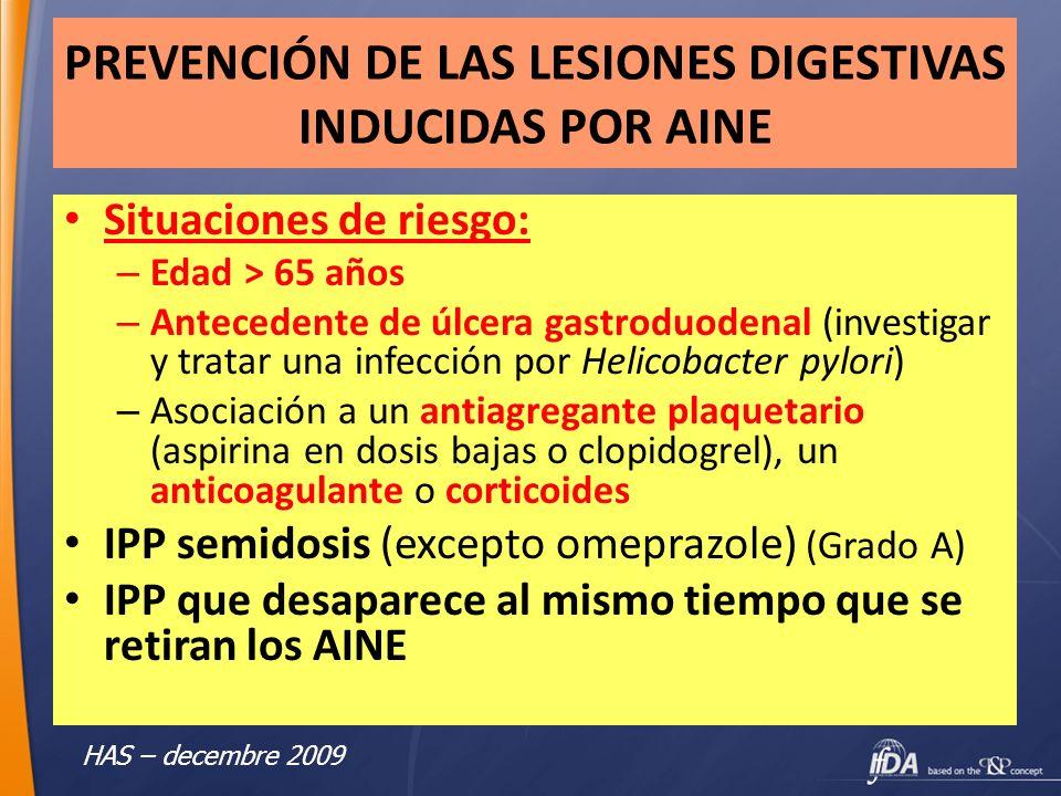 PREVENCIÓN DE LAS LESIONES DIGESTIVAS INDUCIDAS POR AINE Situaciones de riesgo: – Edad > 65 años – Antecedente de úlcera gastroduodenal (investigar y