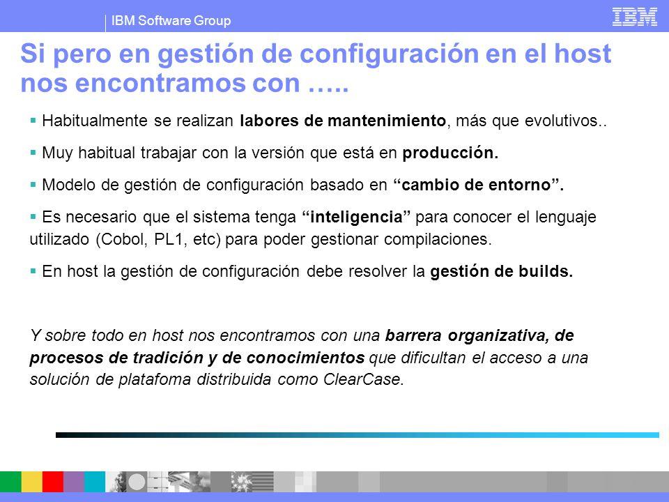 IBM Software Group Si pero en gestión de configuración en el host nos encontramos con ….. Habitualmente se realizan labores de mantenimiento, más que