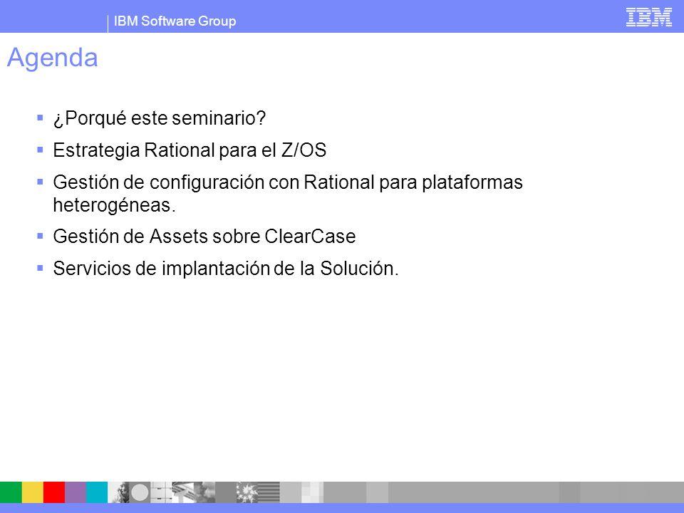 IBM Software Group Agenda ¿Porqué este seminario? Estrategia Rational para el Z/OS Gestión de configuración con Rational para plataformas heterogéneas