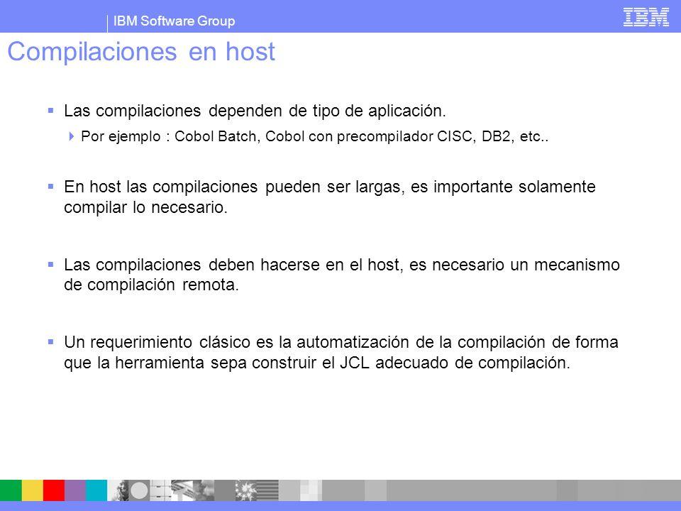 IBM Software Group Compilaciones en host Las compilaciones dependen de tipo de aplicación. Por ejemplo : Cobol Batch, Cobol con precompilador CISC, DB