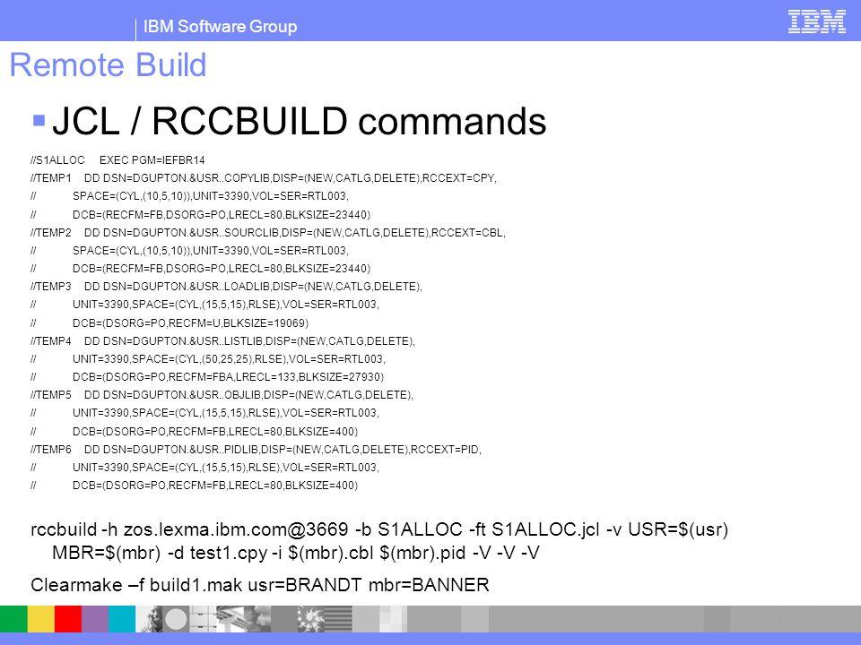 IBM Software Group Remote Build JCL / RCCBUILD commands //S1ALLOC EXEC PGM=IEFBR14 //TEMP1 DD DSN=DGUPTON.&USR..COPYLIB,DISP=(NEW,CATLG,DELETE),RCCEXT