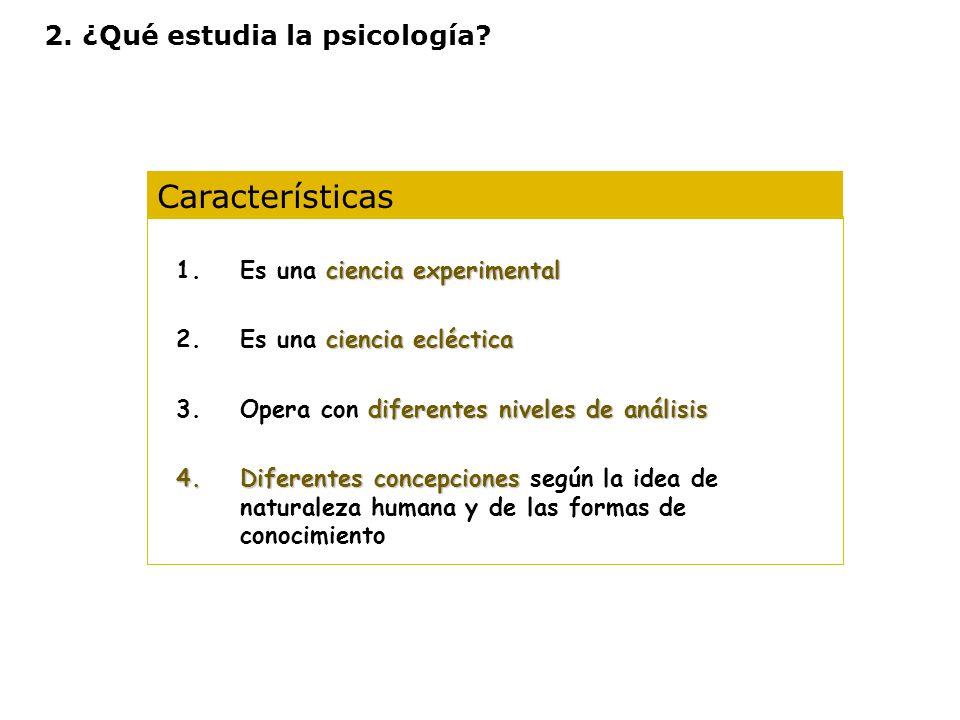Características ciencia experimental 1.Es una ciencia experimental ciencia ecléctica 2.Es una ciencia ecléctica diferentes niveles de análisis 3.Opera