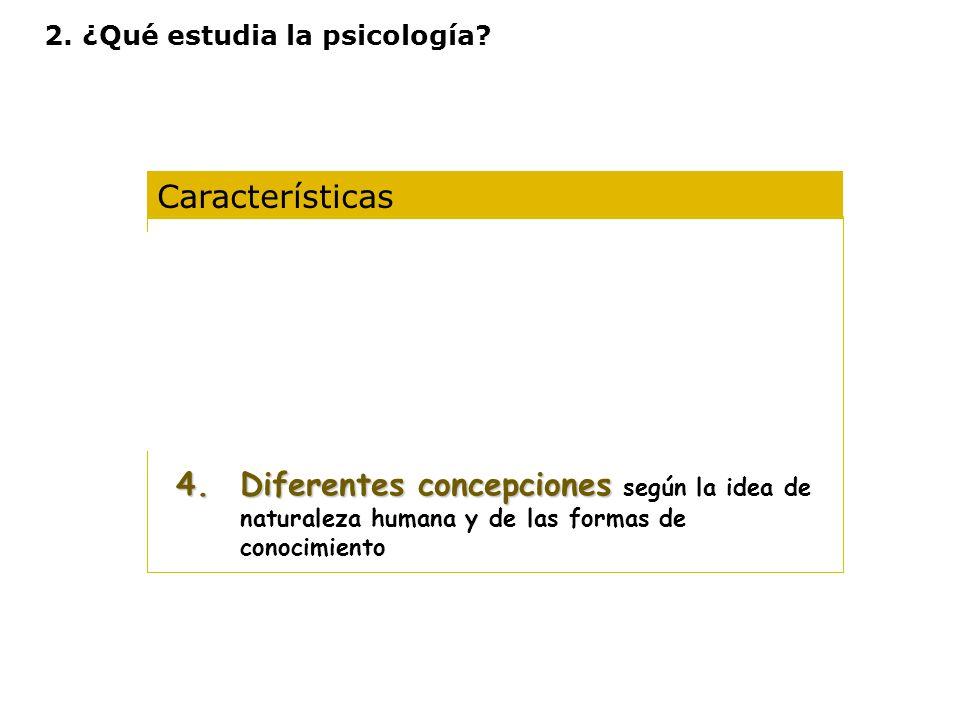 Características 1.Es una ciencia experimental 2.Es una ciencia ecléctica 3.Opera con diferentes niveles de análisis 4.Diferentes concepciones 4.Difere