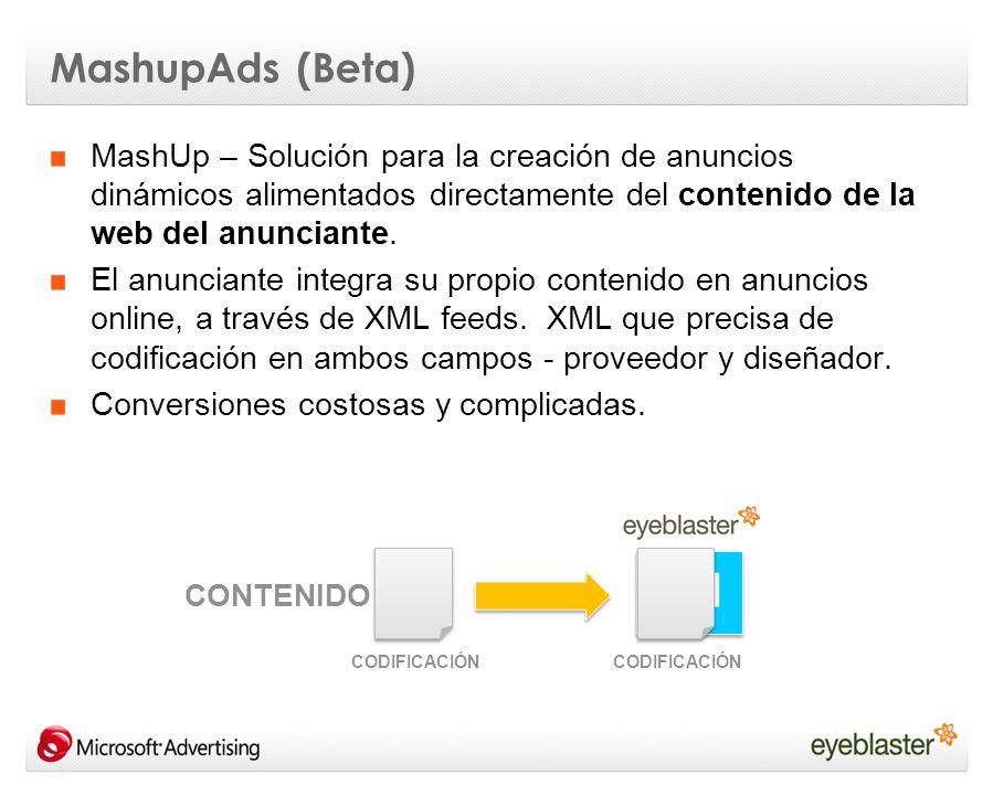 MashupAds (Beta) CONTENIDO XML Ad CODIFICACIÓN MashUp – Solución para la creación de anuncios dinámicos alimentados directamente del contenido de la web del anunciante.