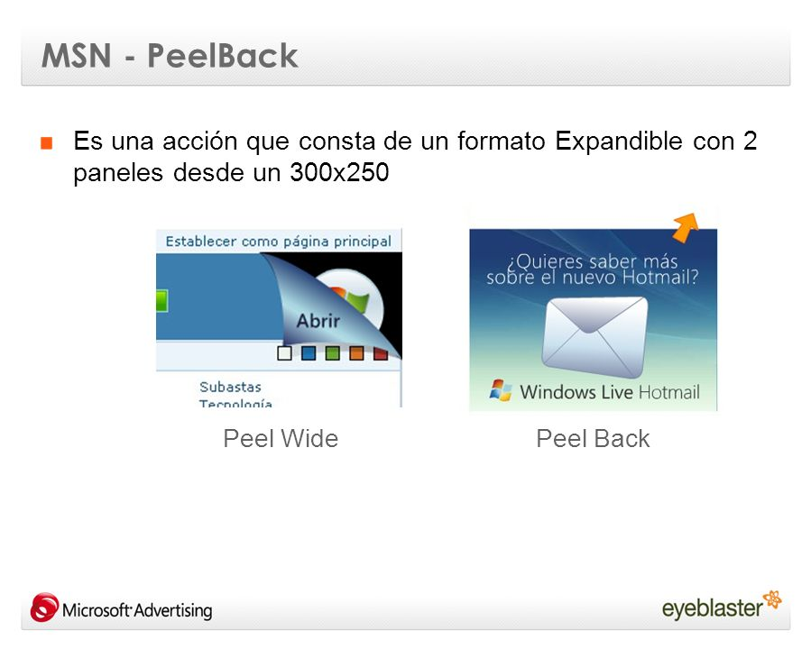 MSN - PeelBack Es una acción que consta de un formato Expandible con 2 paneles desde un 300x250 Peel WidePeel Back