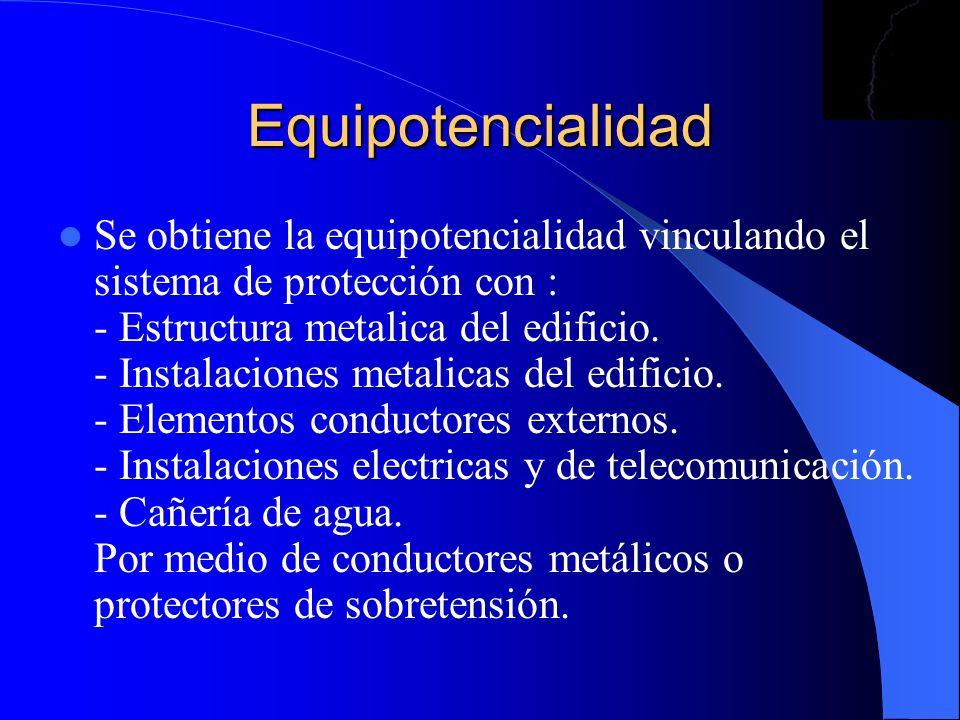 Equipotencialidad Se obtiene la equipotencialidad vinculando el sistema de protección con : - Estructura metalica del edificio. - Instalaciones metali