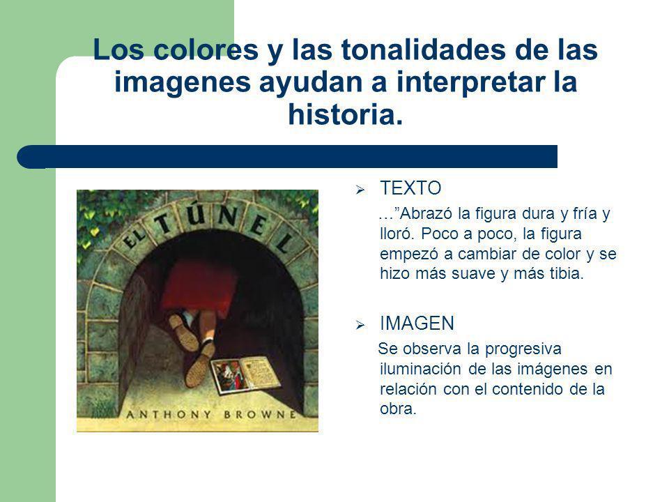 Los colores y las tonalidades de las imagenes ayudan a interpretar la historia. TEXTO …Abrazó la figura dura y fría y lloró. Poco a poco, la figura em
