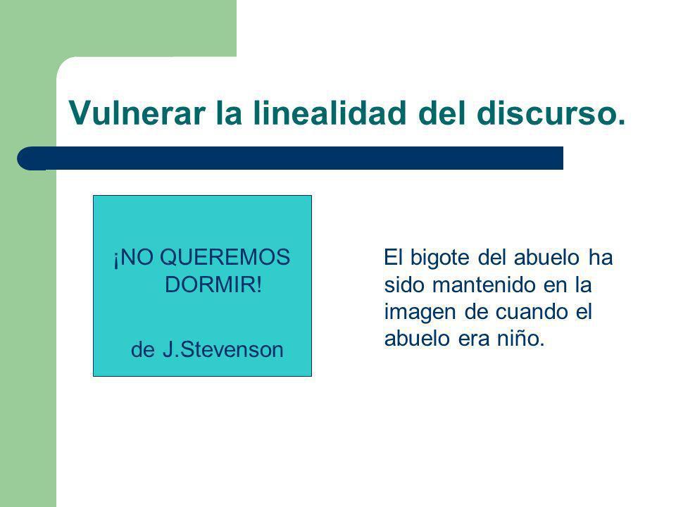 Vulnerar la linealidad del discurso. ¡NO QUEREMOS DORMIR! de J.Stevenson El bigote del abuelo ha sido mantenido en la imagen de cuando el abuelo era n