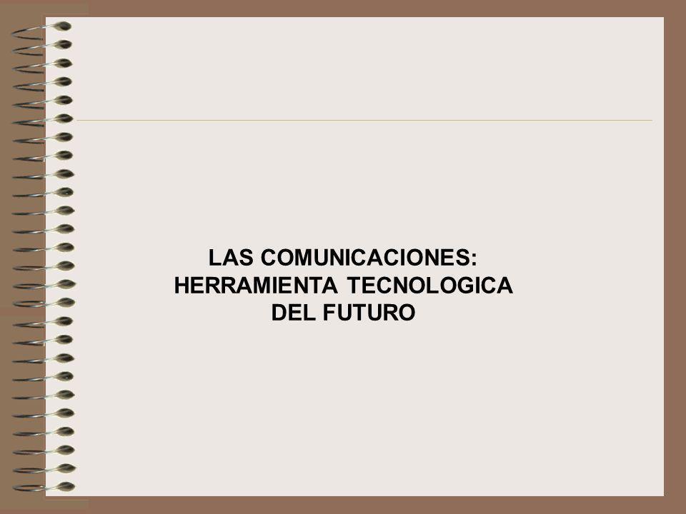 LAS COMUNICACIONES: HERRAMIENTA TECNOLOGICA DEL FUTURO