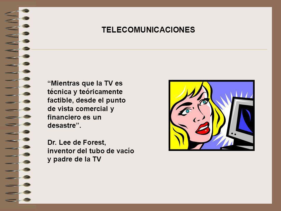 Mientras que la TV es técnica y teóricamente factible, desde el punto de vista comercial y financiero es un desastre. Dr. Lee de Forest, inventor del