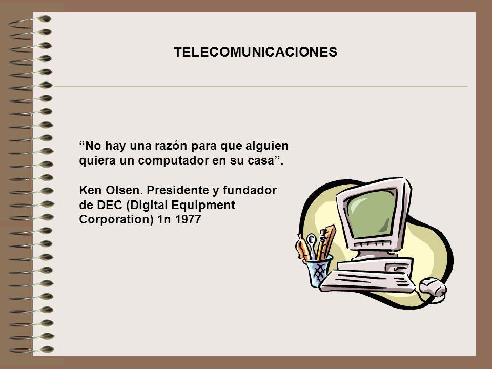 No hay una razón para que alguien quiera un computador en su casa. Ken Olsen. Presidente y fundador de DEC (Digital Equipment Corporation) 1n 1977 TEL