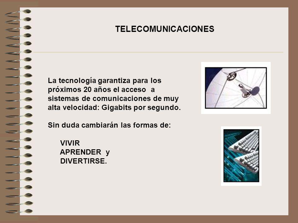 La tecnología garantiza para los próximos 20 años el acceso a sistemas de comunicaciones de muy alta velocidad: Gigabits por segundo. Sin duda cambiar