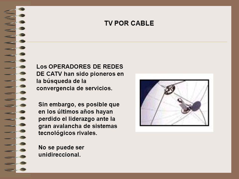Los OPERADORES DE REDES DE CATV han sido pioneros en la búsqueda de la convergencia de servicios. Sin embargo, es posible que en los últimos años haya
