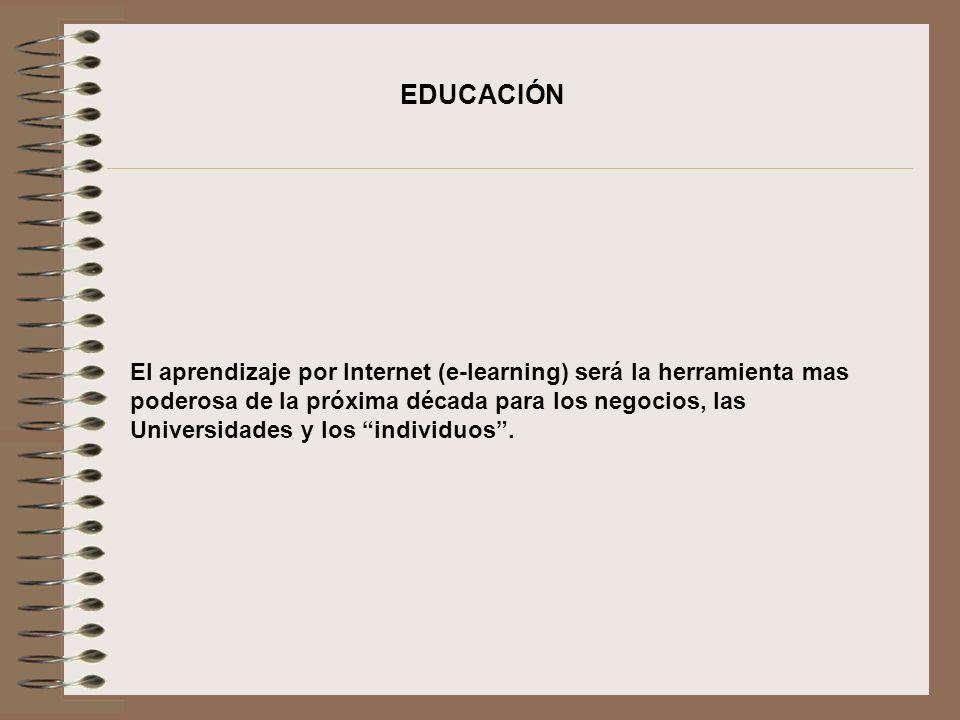 EDUCACIÓN El aprendizaje por Internet (e-learning) será la herramienta mas poderosa de la próxima década para los negocios, las Universidades y los in