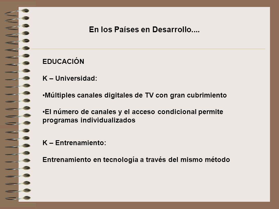 En los Países en Desarrollo.... EDUCACIÓN K – Universidad: Múltiples canales digitales de TV con gran cubrimiento El número de canales y el acceso con