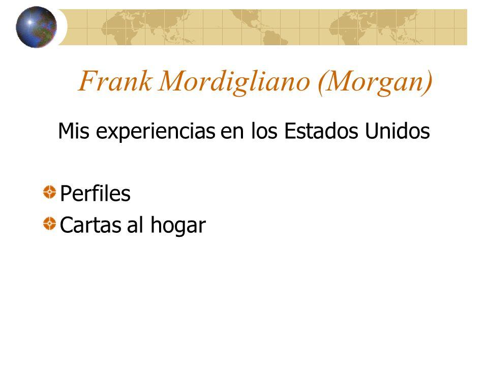 Frank Mordigliano (Morgan) Mis experiencias en los Estados Unidos Perfiles Cartas al hogar