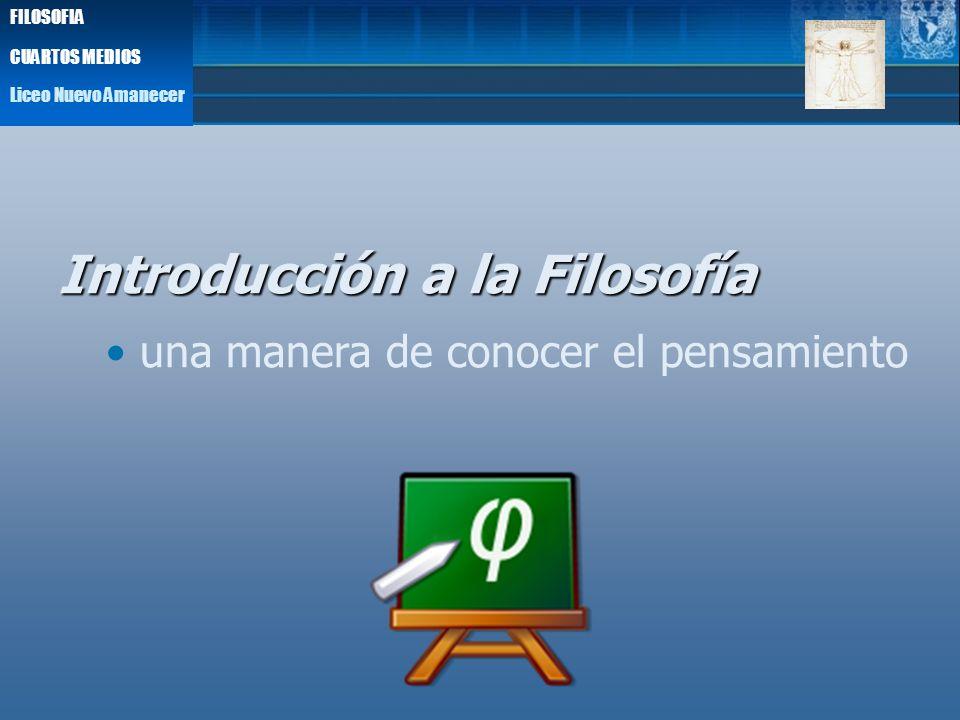 Liceo Nuevo Amanecer FILOSOFIA CUARTOS MEDIOS Introducción a la Filosofía una manera de conocer el pensamiento