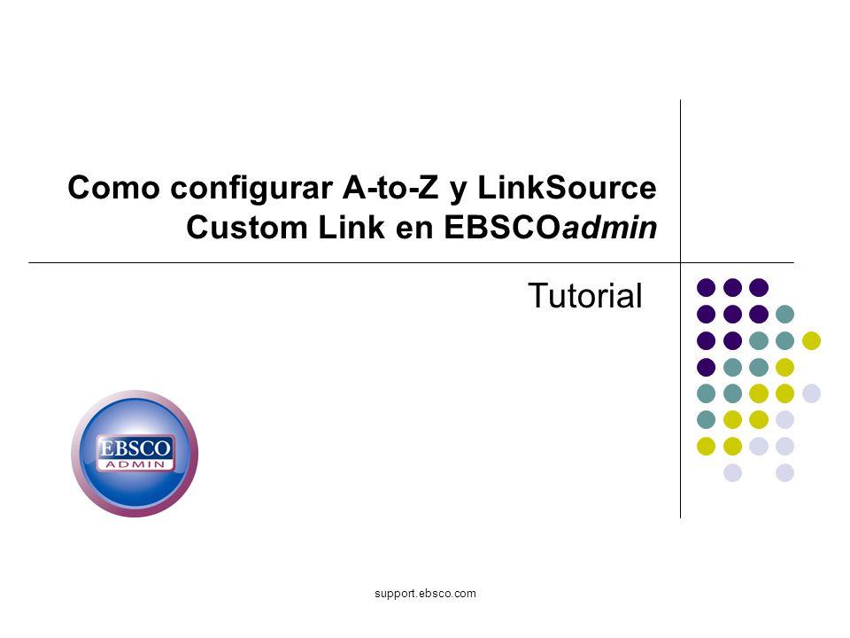 support.ebsco.com Como configurar A-to-Z y LinkSource Custom Link en EBSCOadmin Tutorial