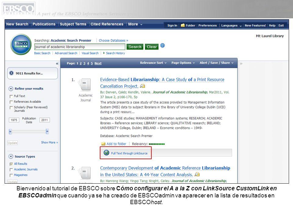 Bienvenido al tutorial de EBSCO sobre Cómo configurar el A a la Z con LinkSource CustomLink en EBSCOadmin que cuando ya se ha creado de EBSCOadmin va