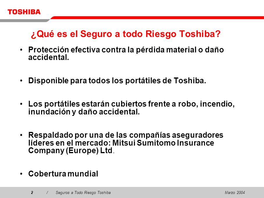 Marzo 20043/Seguros a Todo Riesgo Toshiba3 Características Principales Sin franquicias Las solicitudes son contestadas, en condiciones normales, en un plazo máximo de 24 horas hábiles.