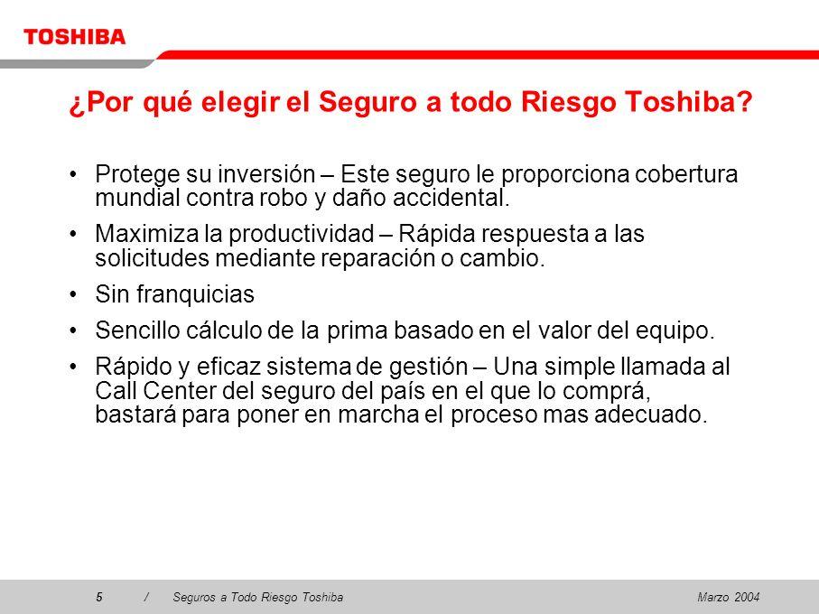 Marzo 20045/Seguros a Todo Riesgo Toshiba5 ¿Por qué elegir el Seguro a todo Riesgo Toshiba.
