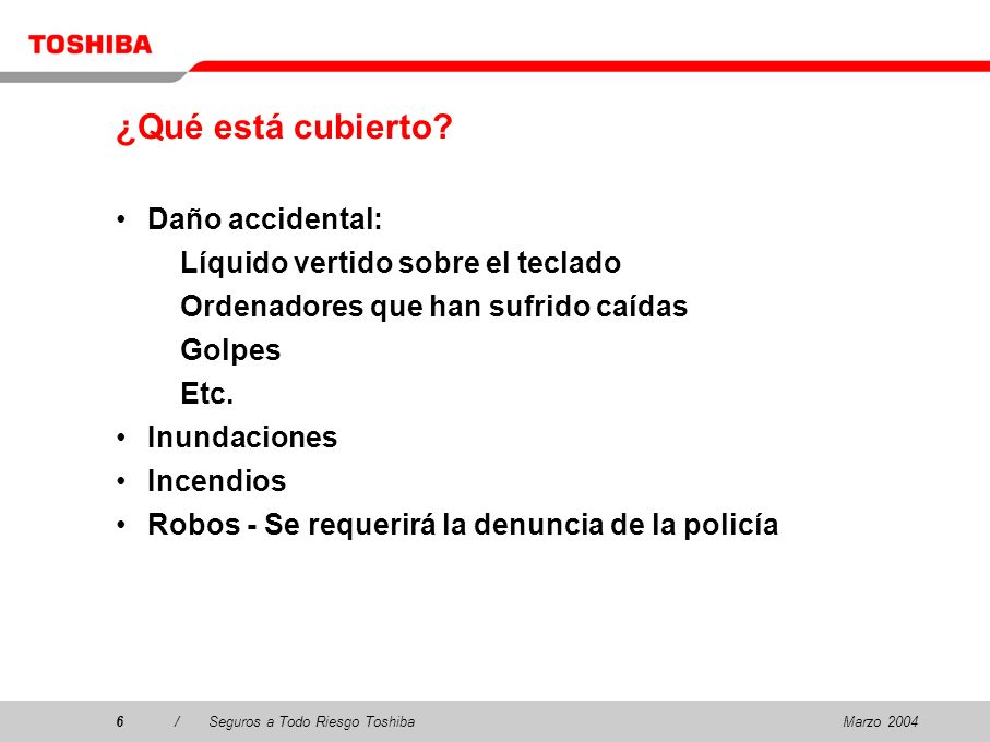 Marzo 20047/Seguros a Todo Riesgo Toshiba7 ¿Qué no cubre el Seguro a Todo Riesgo.